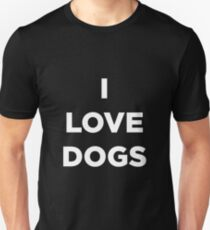 I LOVE DOGS - Show your love for dogs and puppys Unisex T-Shirt
