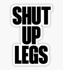 Shut Up Legs Sticker