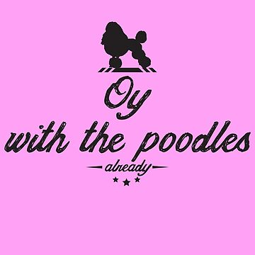 Oy with the poodles already! by rileyrichter