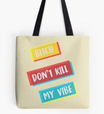 DONT KILL MY VIBE Tote Bag