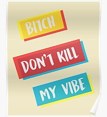 DONT KILL MY VIBE Poster