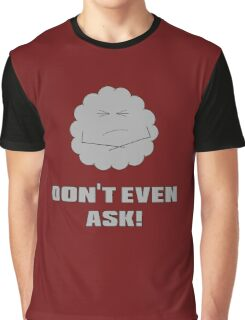 Don't Even Ask! Graphic T-Shirt