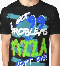 99 Problems - Pizza Graphic T-Shirt