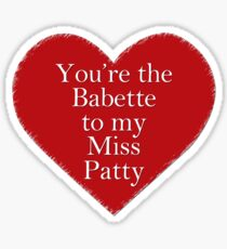 You're the Babette to my Miss Patty | Gilmore Girls Sticker