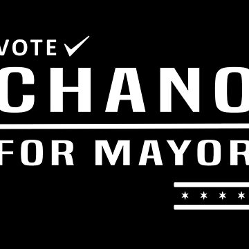 CHANO FOR MAYOR by ofTHISCITY