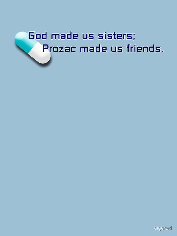 God made us sisters; Prozac made us friends. by digerati