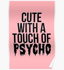 Cute With A Touch Of Psycho Poster