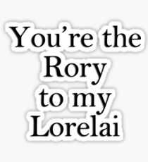 You're the Rory to my Lorelai | Gilmore Girls Sticker