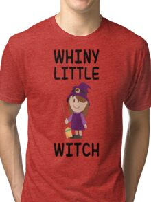 Whiny Little Witch T-Shirt  Tri-blend T-Shirt