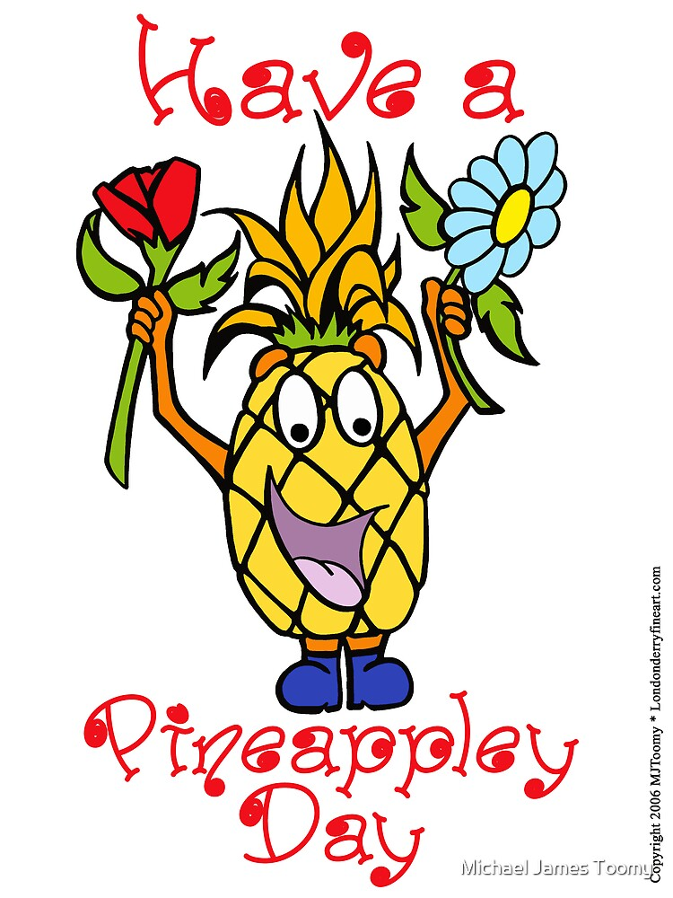 Have a Pineappley Day by Michael James Toomy