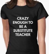 Crazy Enough to be a Substitute Teacher Womens Fitted T-Shirt