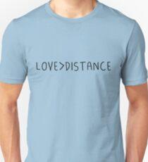 Love > Distance Unisex T-Shirt