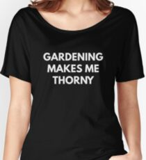 Gardening Makes Me Thorny Women's Relaxed Fit T-Shirt
