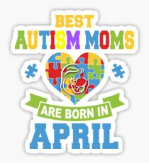 Best Autism Moms Are Born In April T-Shirt Sticker