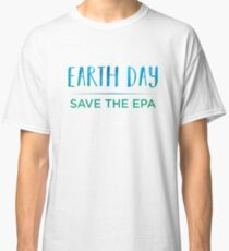 Earth Day - Save The EPA Classic T-Shirt