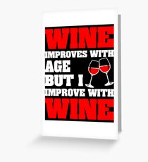 Wine Improves With Age But Improve With Wine Greeting Card