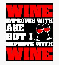 Wine Improves With Age But Improve With Wine Photographic Print