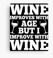 Wine Improves With Age But I Improve With Wine Canvas Print