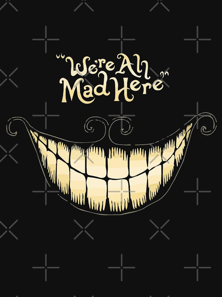 We're All Mad here by Schwaz