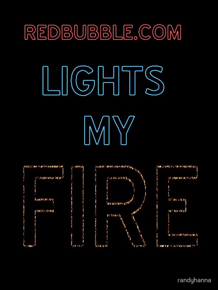 Redbubble Lights My Fire by randyhanna