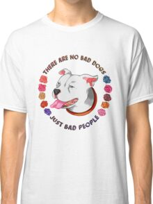 There Are No Bad Dogs... Classic T-Shirt