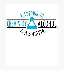 According to chemistry, alcohol is a solution Photographic Print