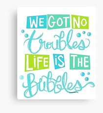 Life is the bubbles Canvas Print