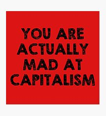 You Are Actually Mad At Capitalism Photographic Print