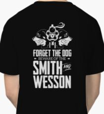 Forget the Dog ~ 2nd Amendment Tshirt ~ Gun Gag Gifts Classic T-Shirt