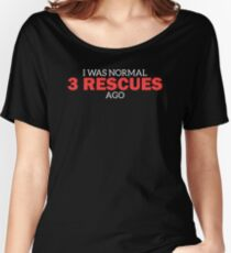 I Was Normal 3 Rescues Ago T-shirt ~ Dog Rescue Gifts Women's Relaxed Fit T-Shirt