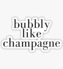 bubbly like champagne Sticker