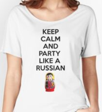 Keep Calm And Party Like A Russian Women's Relaxed Fit T-Shirt