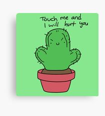 """""""Touch Me and I Will Hurt You"""" Cactus Canvas Print"""