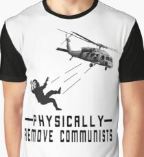 PHYSICALLY REMOVE COMMUNISTS Graphic T-Shirt