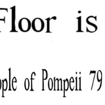 The Floor is Lava Pompeii by lordoftime39