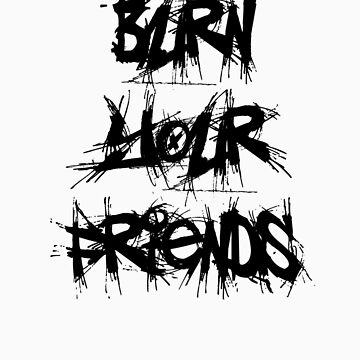 Burn Your Friends (Black) by billiethekid