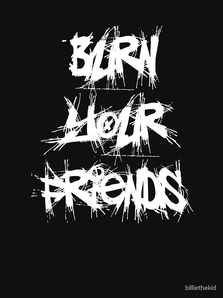 Burn Your Friends T-Shirt (White) by billiethekid