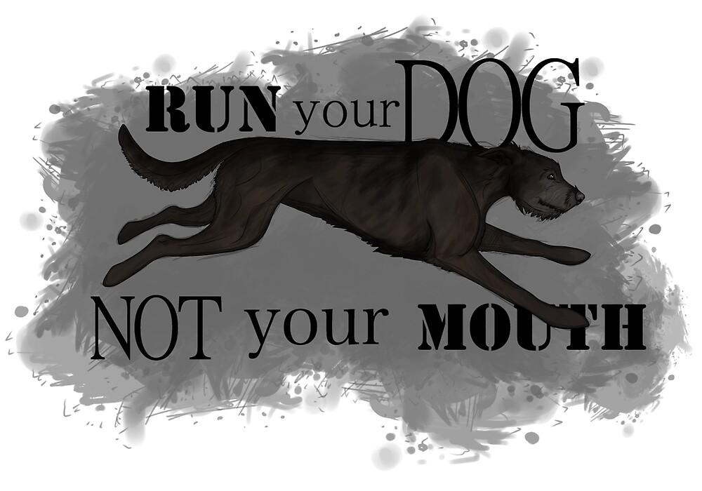 Run Your Dog Not Your Mouth Irish Wolfhound Black by Rhett J.