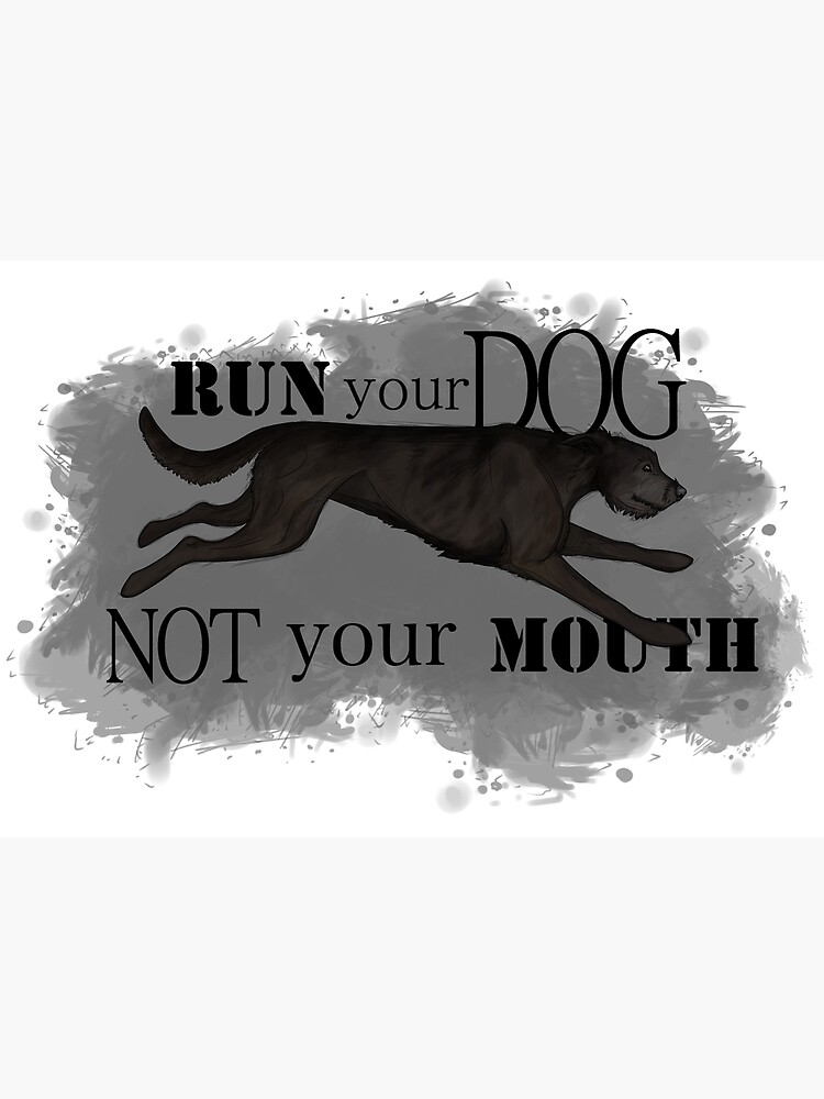 Run Your Dog Not Your Mouth Irish Wolfhound Black by maretjohnson