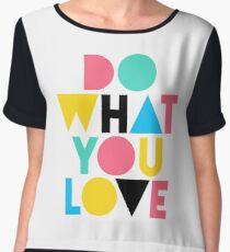 Do What You Love. Chiffon Top
