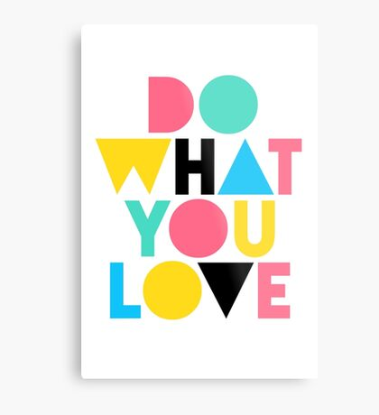 Do What You Love. Metal Print