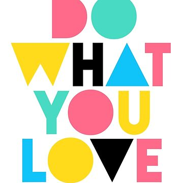 Do What You Love. by TheLoveShop