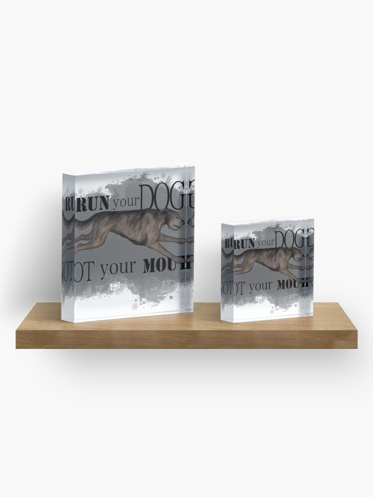 Alternate view of Run Your Dog Not Your Mouth Irish Wolfhound Brindle Acrylic Block