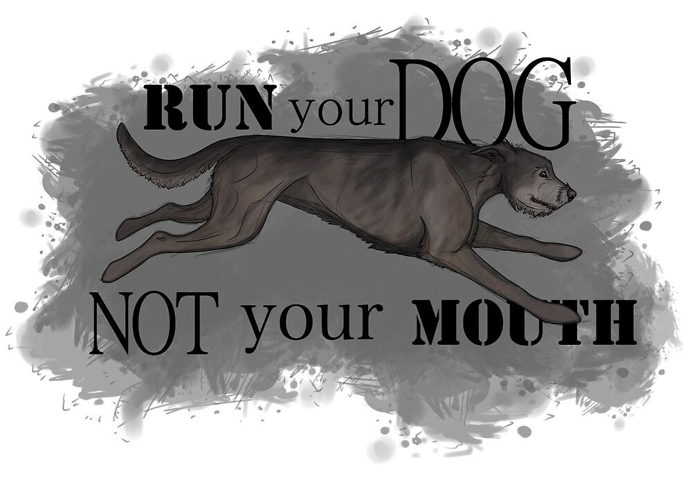 Run Your Dog Not Your Mouth Irish Wolfhound Grey by Rhett J.