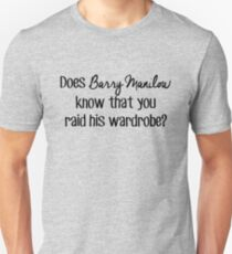 Does Barry Manilow Know That You Raid His Wardrobe? Unisex T-Shirt