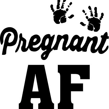 Pregnant AF - As Fuck Black by almosthillwood