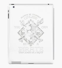 Always-Be-Yourself-Unless-You-Can-Be-A-Pirate-Funny iPad Case/Skin