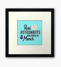 Astronauts are born in March Rqfu2 Framed Print