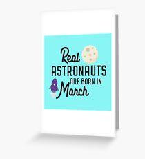 Astronauts are born in March Rqfu2 Greeting Card