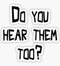 Do You Hear Them Too? T-Shirt  Sticker